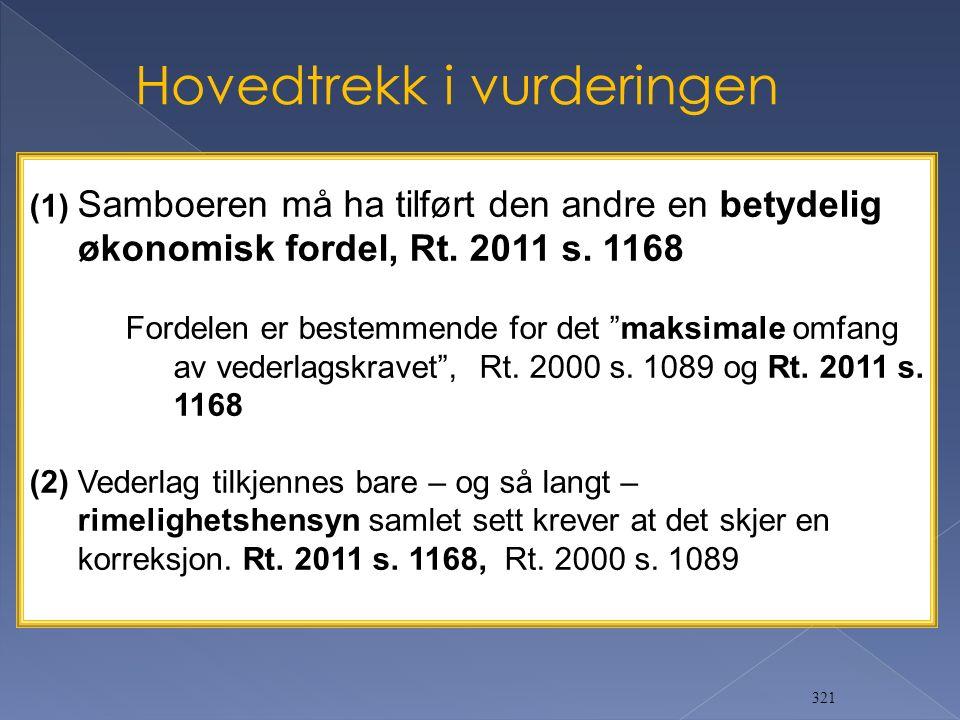 """321 (1) Samboeren må ha tilført den andre en betydelig økonomisk fordel, Rt. 2011 s. 1168 Fordelen er bestemmende for det """"maksimale omfang av vederla"""