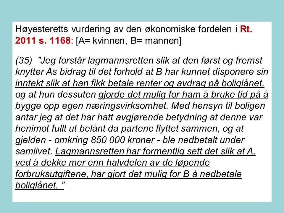 """324 Høyesteretts vurdering av den økonomiske fordelen i Rt. 2011 s. 1168: [A= kvinnen, B= mannen] (35) """"Jeg forstår lagmannsretten slik at den først o"""