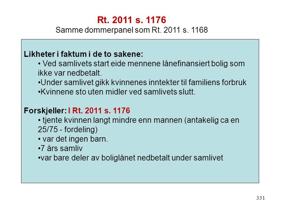 331 Likheter i faktum i de to sakene: Ved samlivets start eide mennene lånefinansiert bolig som ikke var nedbetalt. Under samlivet gikk kvinnenes innt