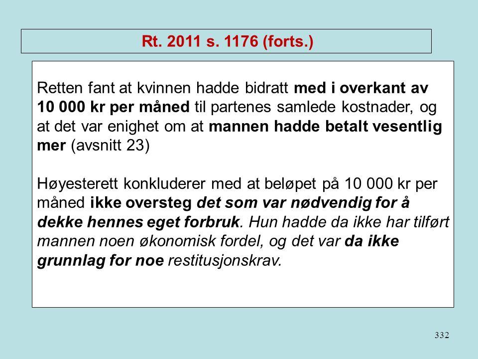332 Rt. 2011 s. 1176 (forts.) Retten fant at kvinnen hadde bidratt med i overkant av 10 000 kr per måned til partenes samlede kostnader, og at det var