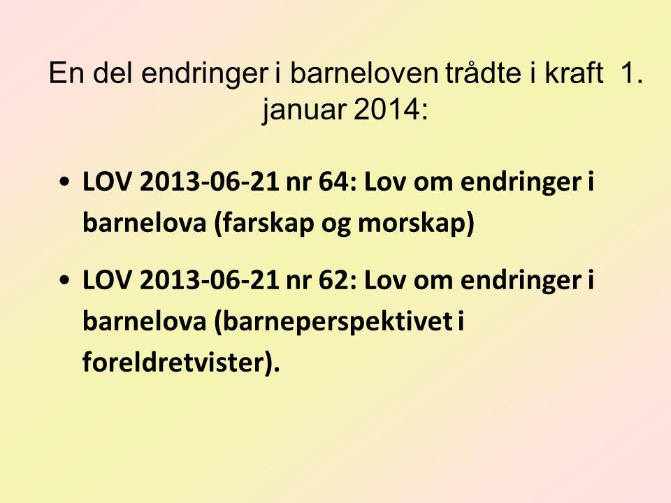 LOV 2013-06-21 nr 64: Lov om endringer i barnelova (farskap og morskap) LOV 2013-06-21 nr 62: Lov om endringer i barnelova (barneperspektivet i foreld