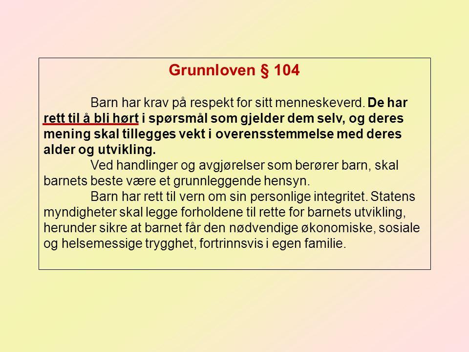 Grunnloven § 104 Barn har krav på respekt for sitt menneskeverd. De har rett til å bli hørt i spørsmål som gjelder dem selv, og deres mening skal till