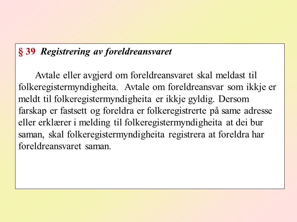 § 39 Registrering av foreldreansvaret Avtale eller avgjerd om foreldreansvaret skal meldast til folkeregistermyndigheita. Avtale om foreldreansvar som