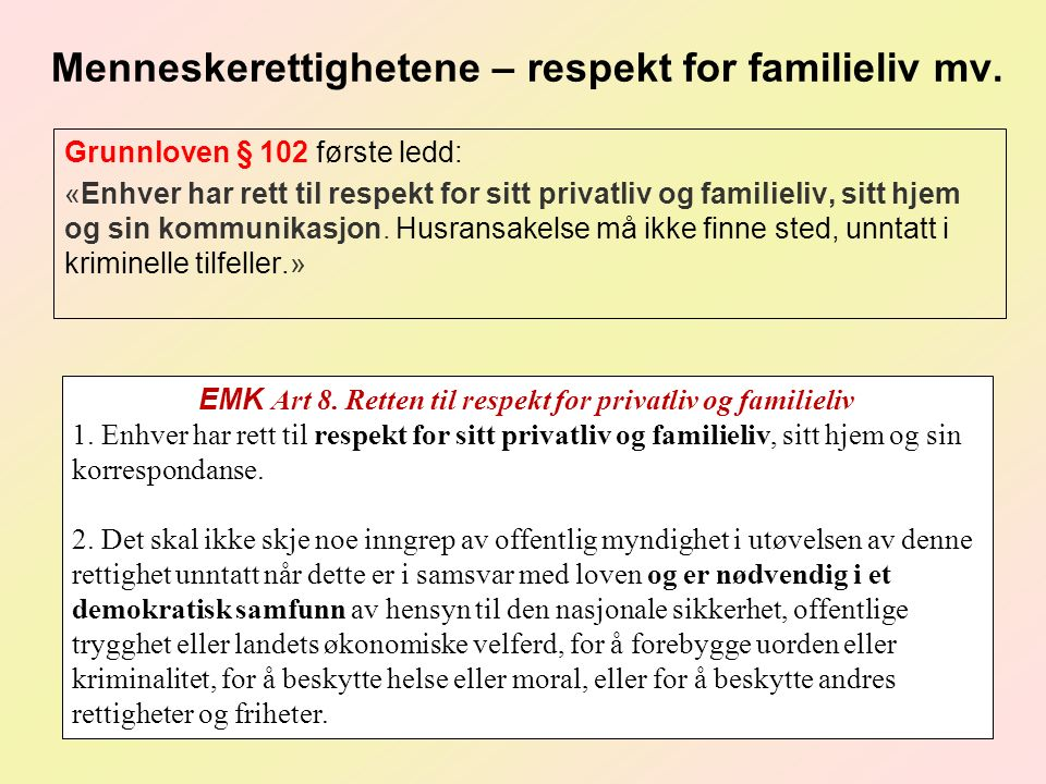 Menneskerettighetene – respekt for familieliv mv. Grunnloven § 102 første ledd: «Enhver har rett til respekt for sitt privatliv og familieliv, sitt hj