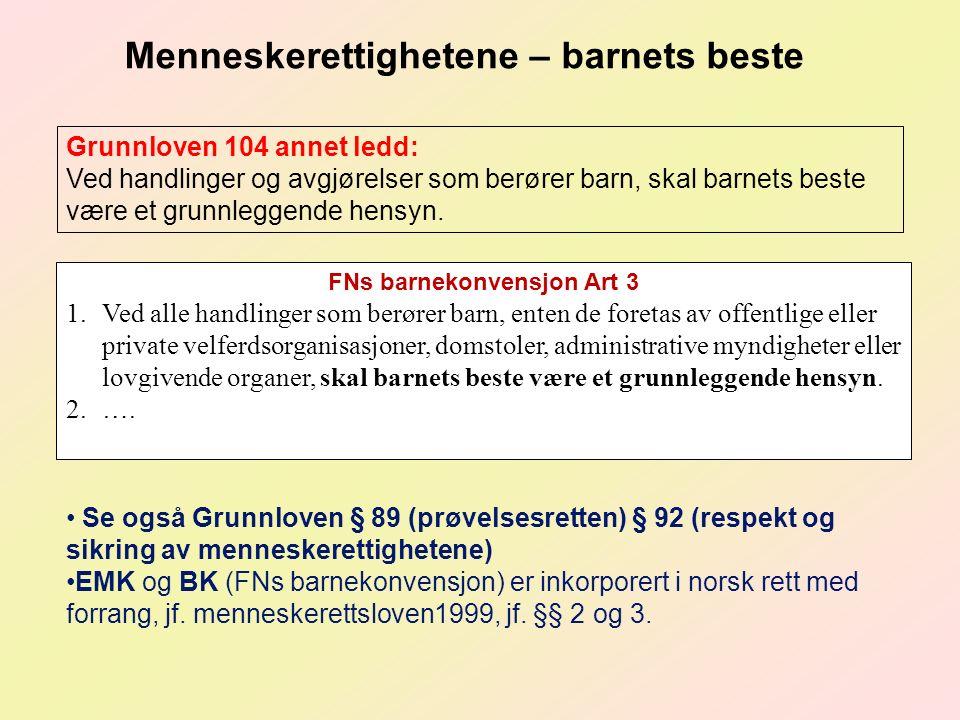 Se også Grunnloven § 89 (prøvelsesretten) § 92 (respekt og sikring av menneskerettighetene) EMK og BK (FNs barnekonvensjon) er inkorporert i norsk ret