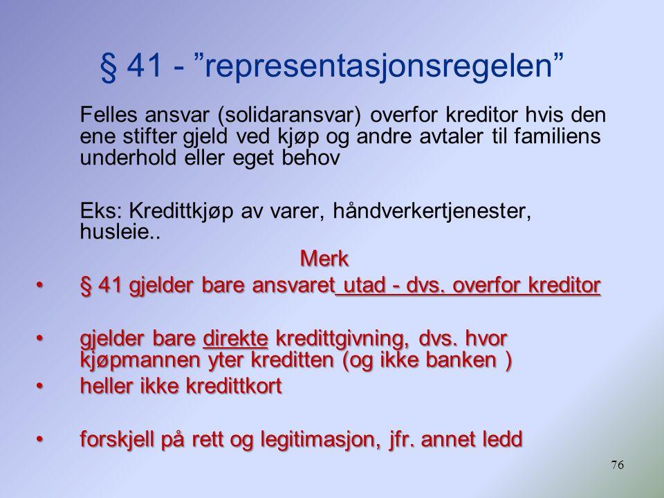 """76 § 41 - """"representasjonsregelen"""" Felles ansvar (solidaransvar) overfor kreditor hvis den ene stifter gjeld ved kjøp og andre avtaler til familiens u"""