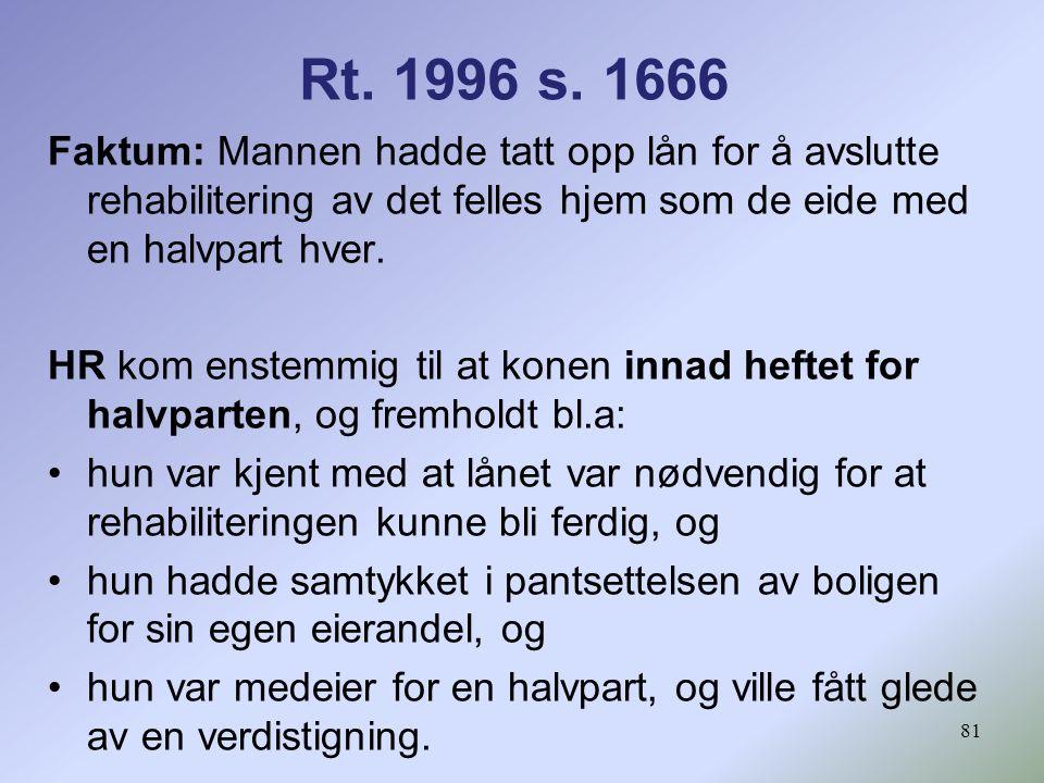 81 Rt. 1996 s. 1666 Faktum: Mannen hadde tatt opp lån for å avslutte rehabilitering av det felles hjem som de eide med en halvpart hver. HR kom enstem