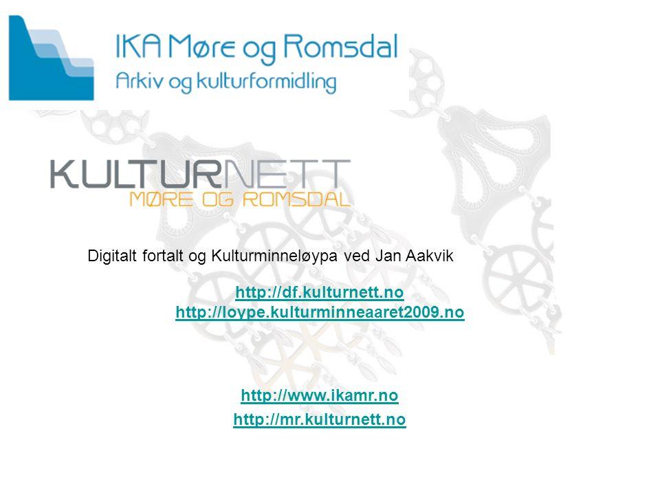 Kulturnett MR http://mr.kulturnett.no http://df.kulturnett.no http://loype.kulturminneaaret2009.no http://www.ikamr.no http://mr.kulturnett.no Digitalt fortalt og Kulturminneløypa ved Jan Aakvik