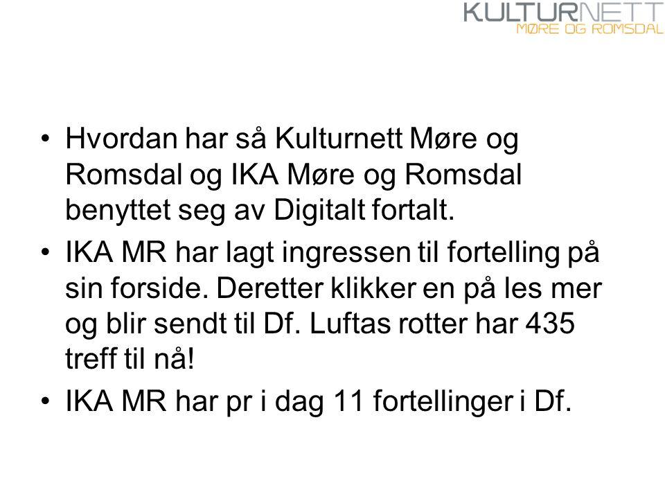 Hvordan har så Kulturnett Møre og Romsdal og IKA Møre og Romsdal benyttet seg av Digitalt fortalt. IKA MR har lagt ingressen til fortelling på sin for