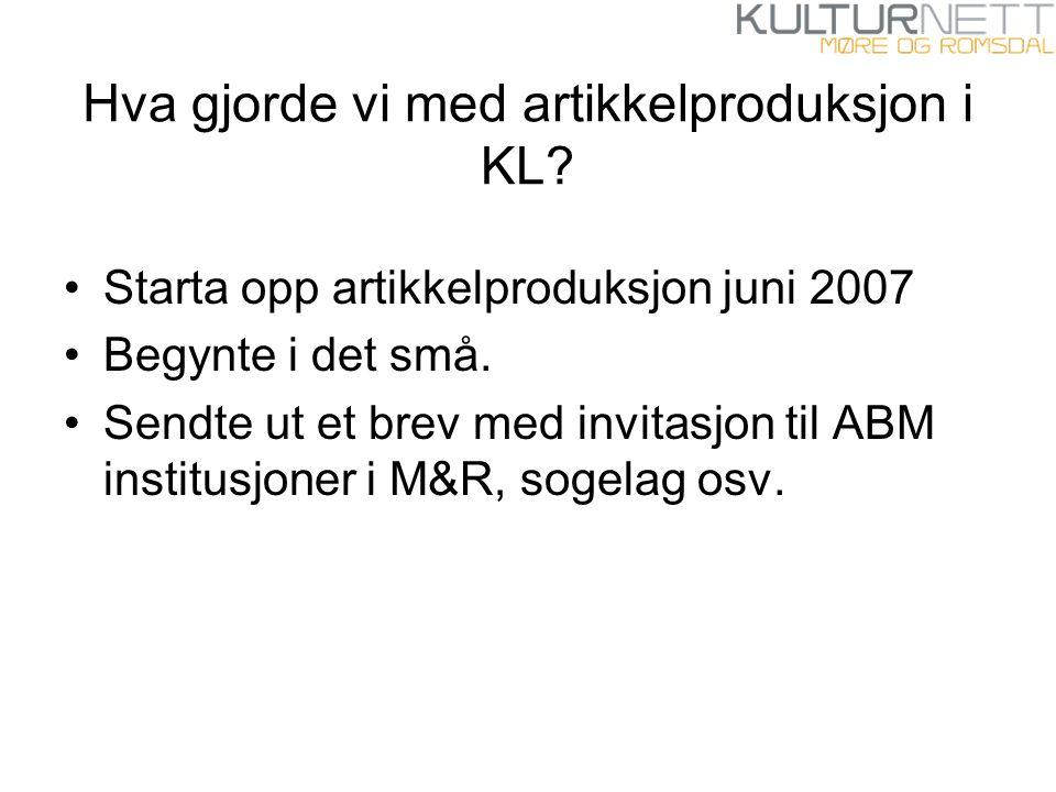 Hva gjorde vi med artikkelproduksjon i KL? Starta opp artikkelproduksjon juni 2007 Begynte i det små. Sendte ut et brev med invitasjon til ABM institu
