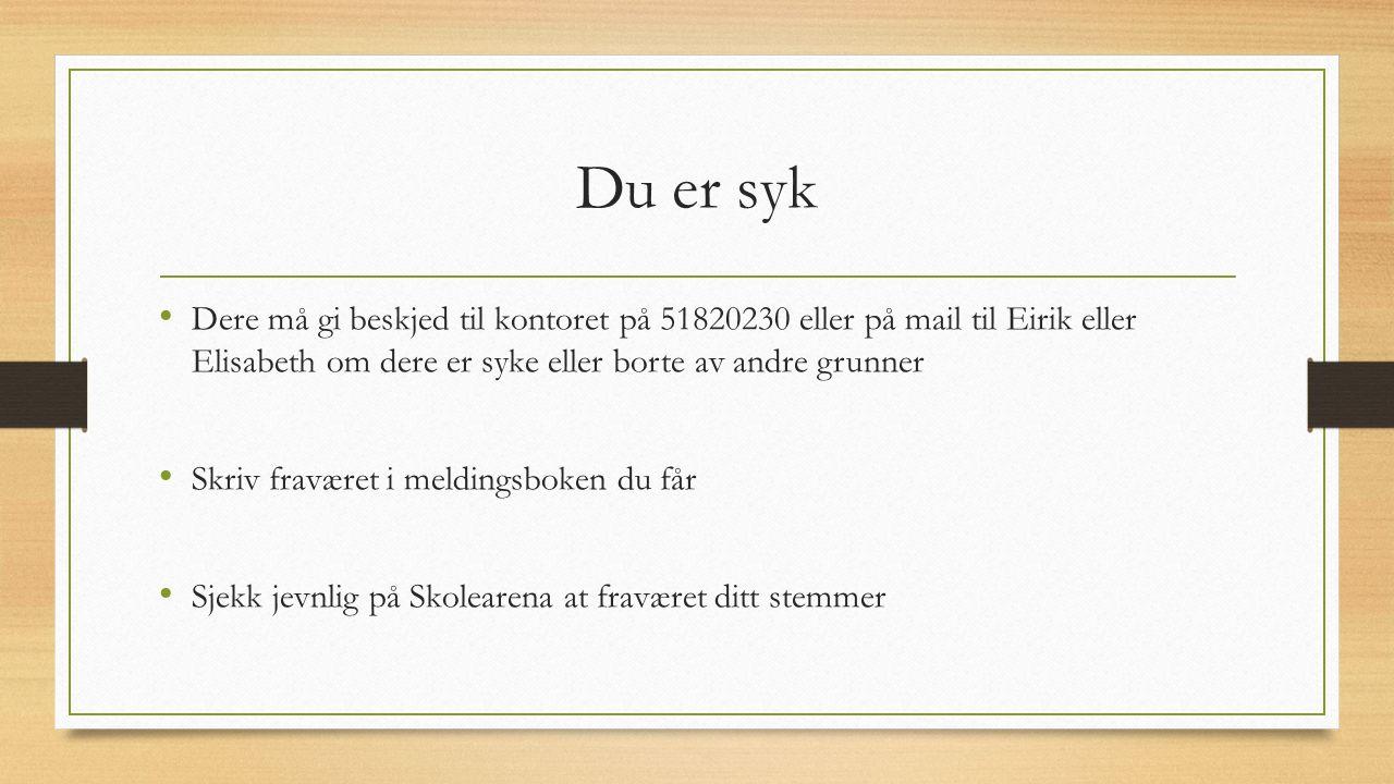 Du er syk Dere må gi beskjed til kontoret på 51820230 eller på mail til Eirik eller Elisabeth om dere er syke eller borte av andre grunner Skriv fravæ