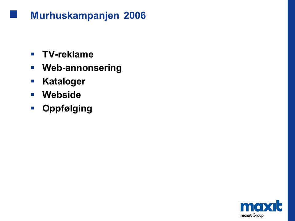Murhuskampanjen 2006  TV-reklame  Web-annonsering  Kataloger  Webside  Oppfølging