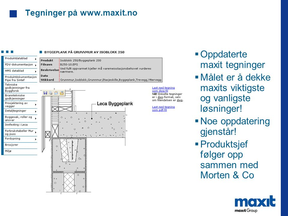 Tegninger på www.maxit.no  Oppdaterte maxit tegninger  Målet er å dekke maxits viktigste og vanligste løsninger!  Noe oppdatering gjenstår!  Produ