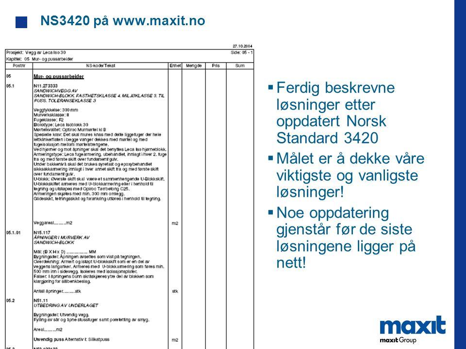 NS3420 på www.maxit.no  Ferdig beskrevne løsninger etter oppdatert Norsk Standard 3420  Målet er å dekke våre viktigste og vanligste løsninger.