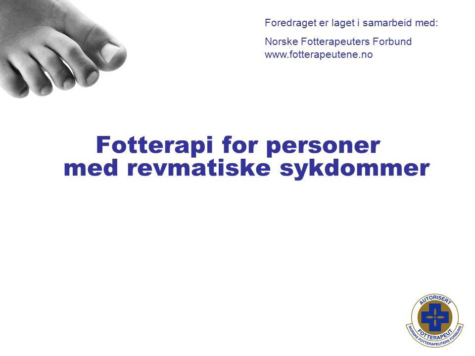 Foredraget er laget i samarbeid med: Norske Fotterapeuters Forbund www.fotterapeutene.no Fotterapi for personer med revmatiske sykdommer