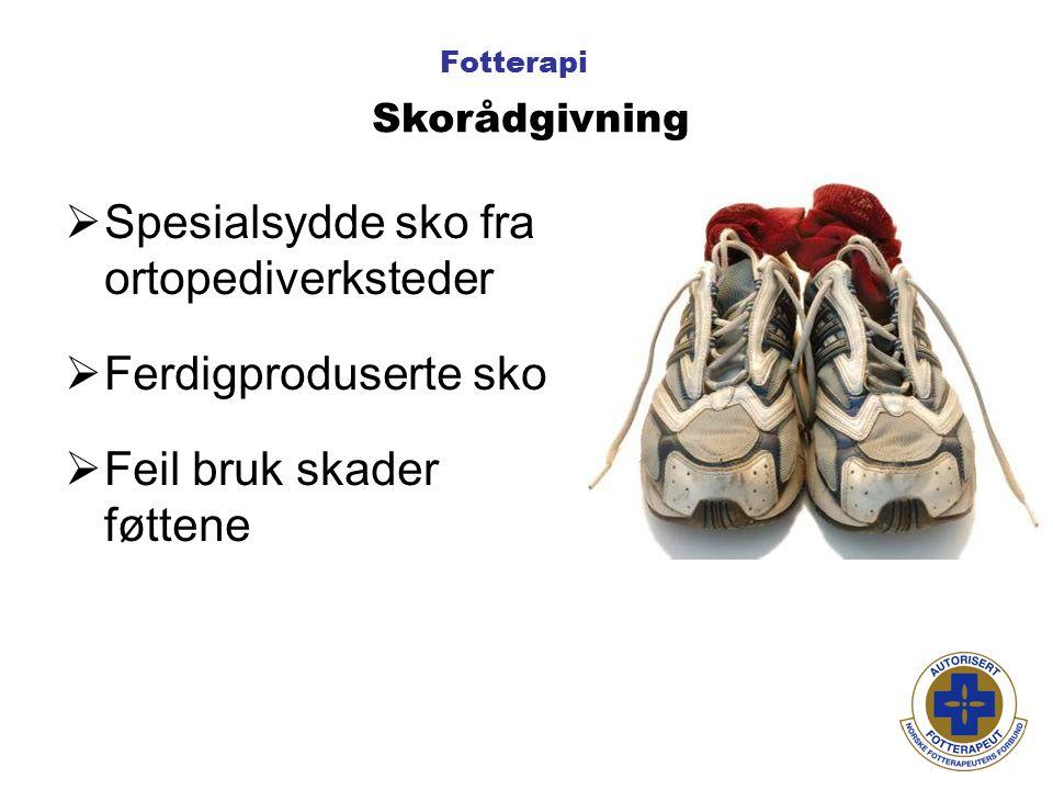Fotterapi  Spesialsydde sko fra ortopediverksteder  Ferdigproduserte sko  Feil bruk skader føttene Skorådgivning