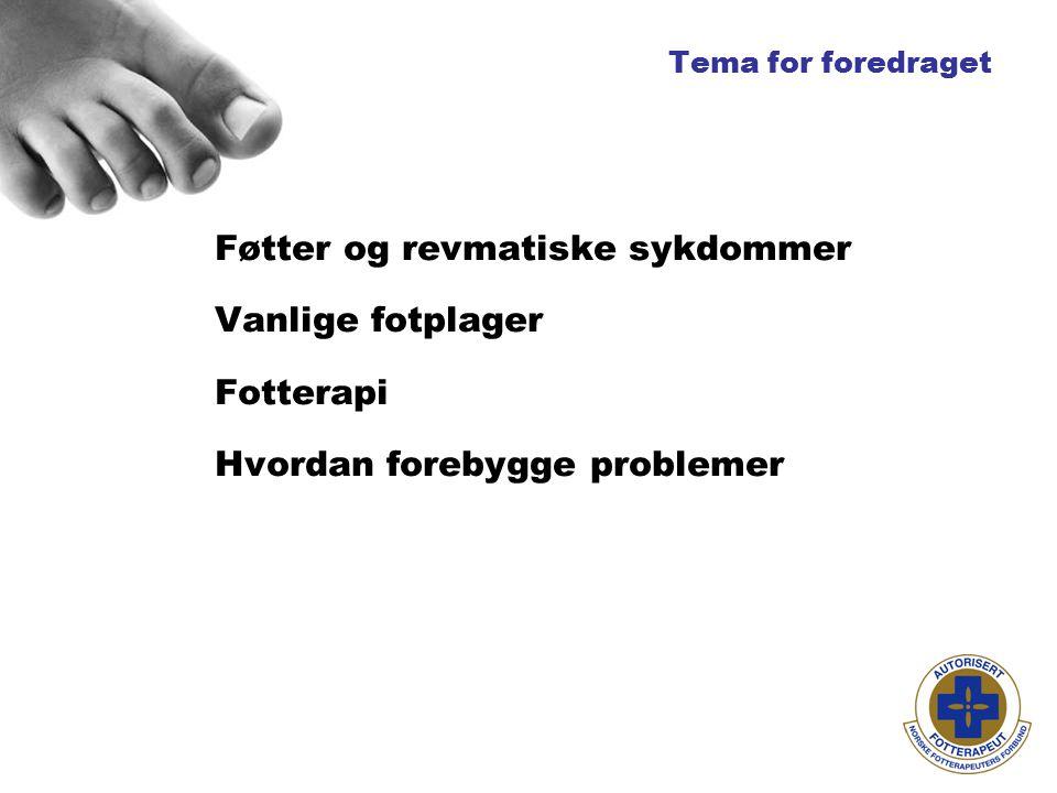 Føtter og revmatiske sykdommer Vanlige fotplager Fotterapi Hvordan forebygge problemer Tema for foredraget