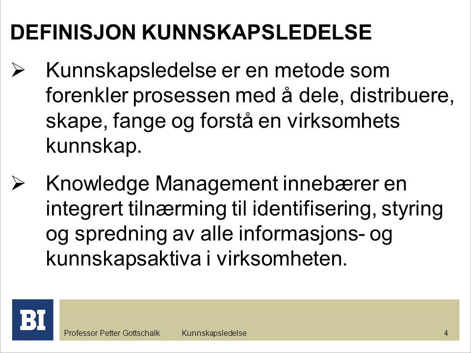 Professor Petter Gottschalk Kunnskapsledelse 4 DEFINISJON KUNNSKAPSLEDELSE  Kunnskapsledelse er en metode som forenkler prosessen med å dele, distrib