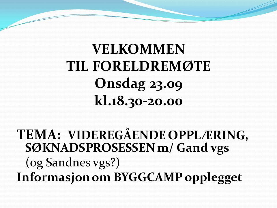 VELKOMMEN TIL FORELDREMØTE Onsdag 23.09 kl.18.30-20.00 TEMA: VIDEREGÅENDE OPPLÆRING, SØKNADSPROSESSEN m/ Gand vgs (og Sandnes vgs?) Informasjon om BYG