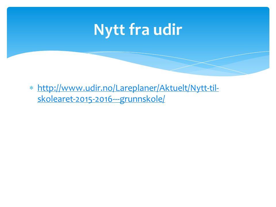  http://www.udir.no/Lareplaner/Aktuelt/Nytt-til- skolearet-2015-2016---grunnskole/ http://www.udir.no/Lareplaner/Aktuelt/Nytt-til- skolearet-2015-2016---grunnskole/ Nytt fra udir