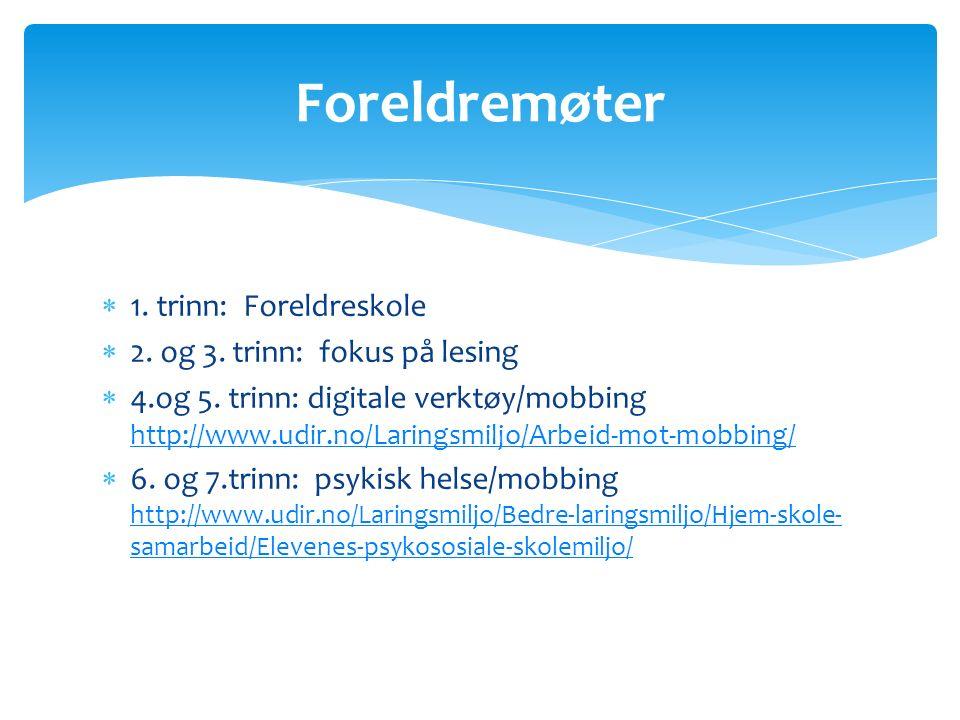  1. trinn: Foreldreskole  2. og 3. trinn: fokus på lesing  4.og 5. trinn: digitale verktøy/mobbing http://www.udir.no/Laringsmiljo/Arbeid-mot-mobbi