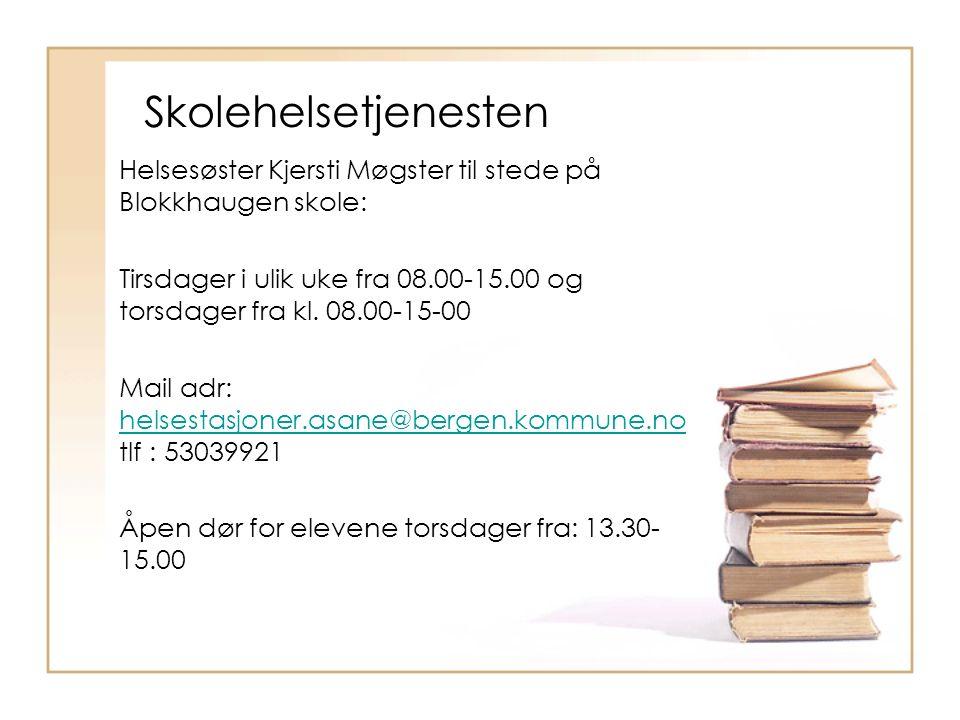 Skolehelsetjenesten Helsesøster Kjersti Møgster til stede på Blokkhaugen skole: Tirsdager i ulik uke fra 08.00-15.00 og torsdager fra kl. 08.00-15-00