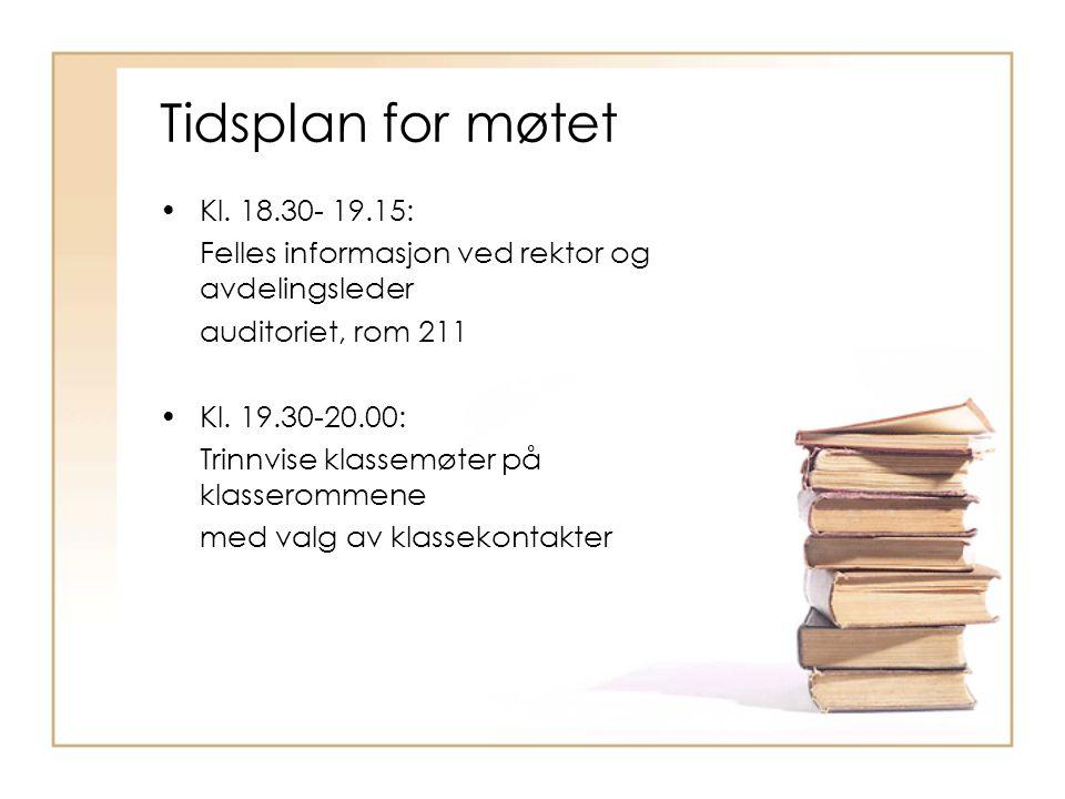 Tidsplan for møtet Kl. 18.30- 19.15: Felles informasjon ved rektor og avdelingsleder auditoriet, rom 211 Kl. 19.30-20.00: Trinnvise klassemøter på kla