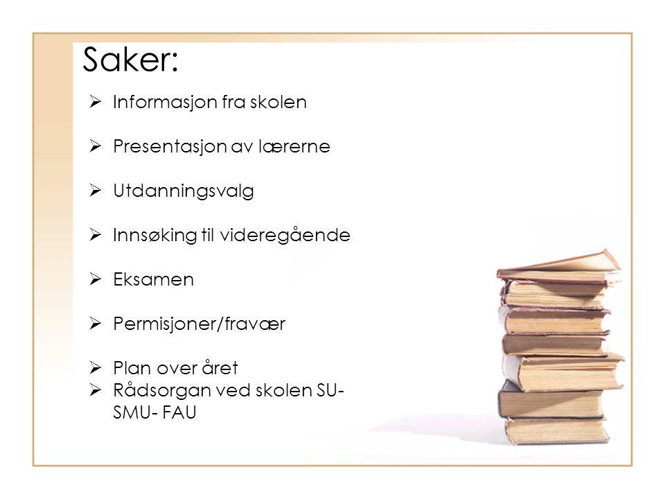 Saker:  Informasjon fra skolen  Presentasjon av lærerne  Utdanningsvalg  Innsøking til videregående  Eksamen  Permisjoner/fravær  Plan over åre