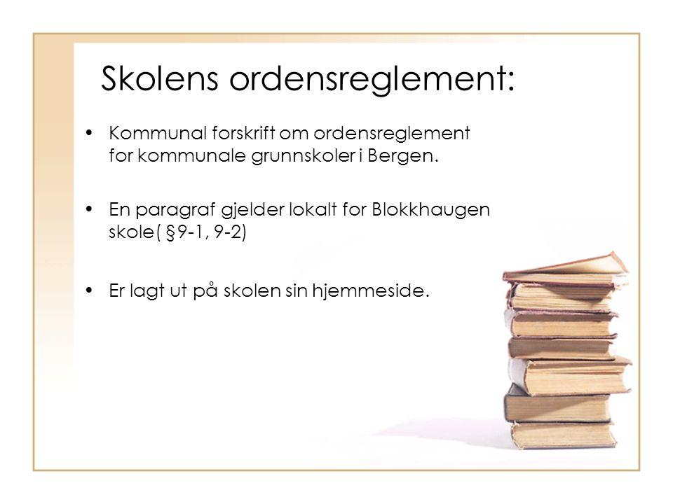 Skolens ordensreglement: Kommunal forskrift om ordensreglement for kommunale grunnskoler i Bergen. En paragraf gjelder lokalt for Blokkhaugen skole( §