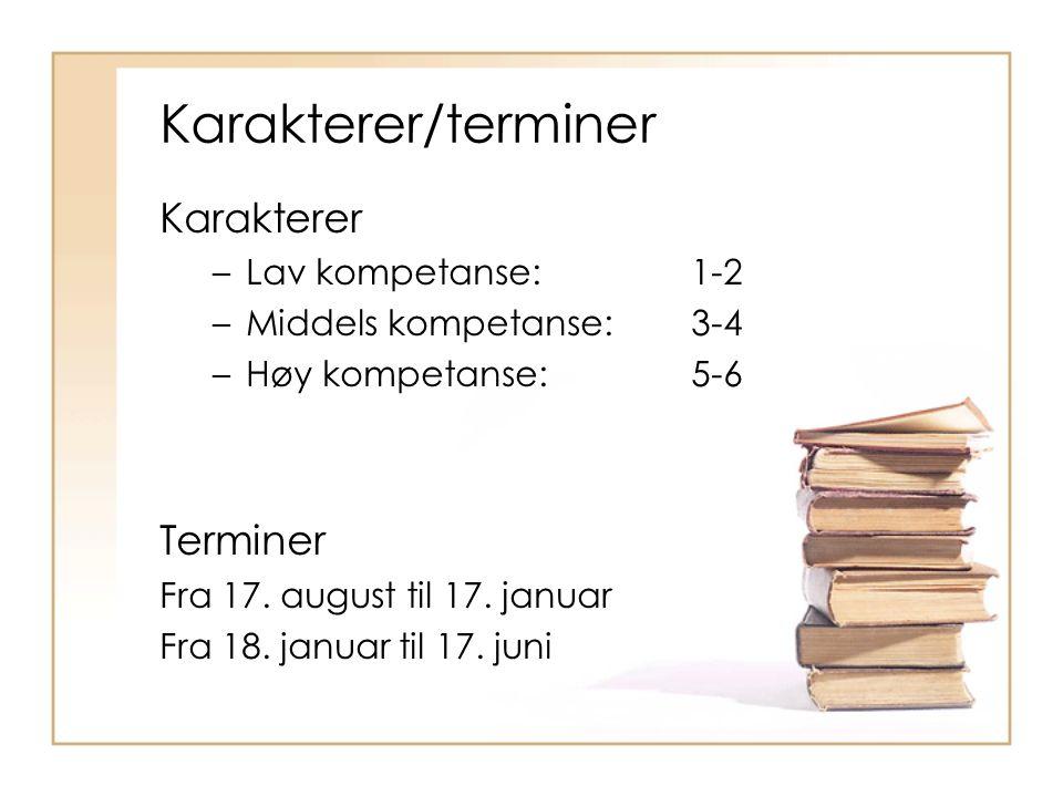 Karakterer/terminer Karakterer –Lav kompetanse: 1-2 –Middels kompetanse: 3-4 –Høy kompetanse: 5-6 Terminer Fra 17. august til 17. januar Fra 18. janua