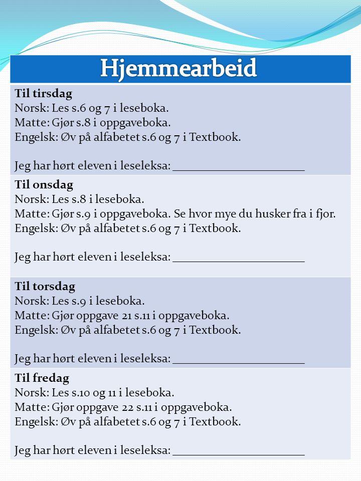 Til tirsdag Norsk: Les s.6 og 7 i leseboka. Matte: Gjør s.8 i oppgaveboka.