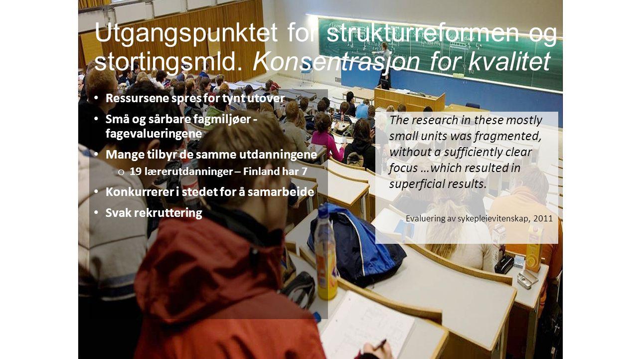 Norsk mal: Tekst med kulepunkter Ressursene spres for tynt utover Små og sårbare fagmiljøer - fagevalueringene Mange tilbyr de samme utdanningene o 19 lærerutdanninger – Finland har 7 Konkurrerer i stedet for å samarbeide Svak rekruttering Utgangspunktet for strukturreformen og stortingsmld.