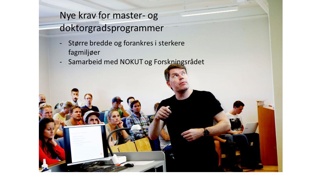 Norsk mal: Utfallende bilde Nye krav for master- og doktorgradsprogrammer -Større bredde og forankres i sterkere fagmiljøer -Samarbeid med NOKUT og Forskningsrådet