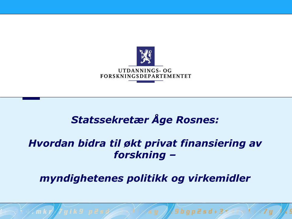 Statssekretær Åge Rosnes: Hvordan bidra til økt privat finansiering av forskning – myndighetenes politikk og virkemidler