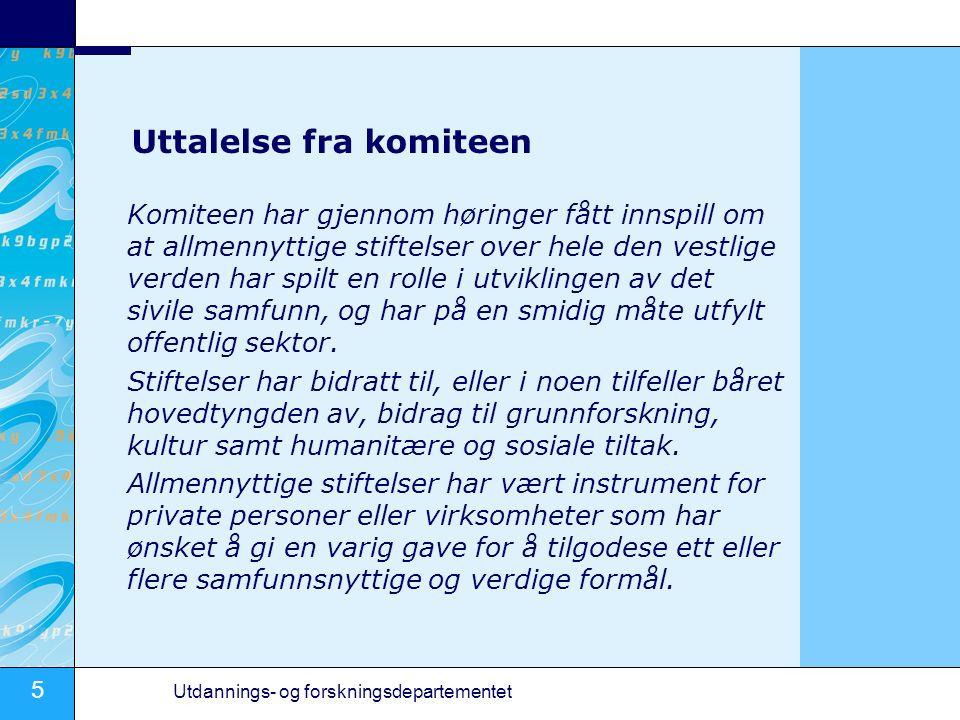 6 Utdannings- og forskningsdepartementet Uttalelse fra komiteen (forts) Komiteen mener på denne bakgrunn at lovgivningen, herunder ikke bare stiftelseslovgivningen, men også skattelovgivningen og andre aktuelle lover, bør stimulere til opprettelse av flere allmennyttige stiftelser i Norge i fremtiden.