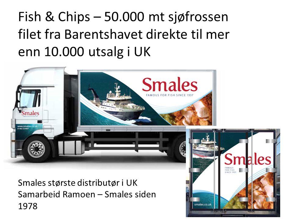 Fish & Chips – 50.000 mt sjøfrossen filet fra Barentshavet direkte til mer enn 10.000 utsalg i UK Smales største distributør i UK Samarbeid Ramoen – Smales siden 1978