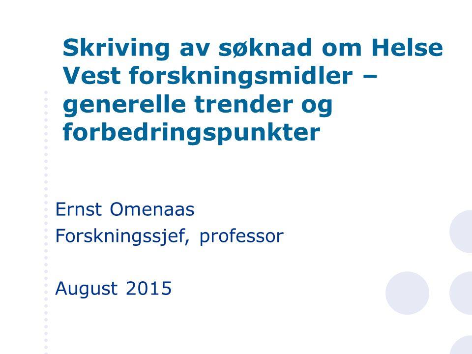 Ernst Omenaas Forskningssjef, professor August 2015 Skriving av søknad om Helse Vest forskningsmidler – generelle trender og forbedringspunkter