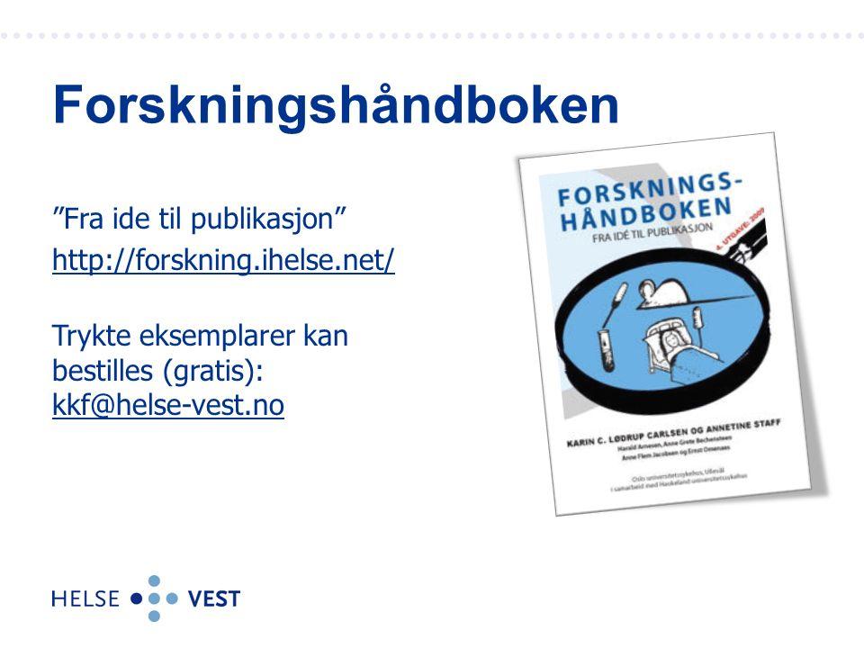 """""""Fra ide til publikasjon"""" http://forskning.ihelse.net/ Trykte eksemplarer kan bestilles (gratis): kkf@helse-vest.no Forskningshåndboken"""