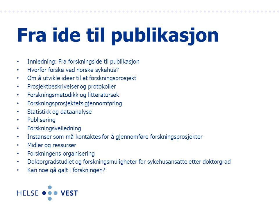 Innledning: Fra forskningside til publikasjon Hvorfor forske ved norske sykehus? Om å utvikle ideer til et forskningsprosjekt Prosjektbeskrivelser og