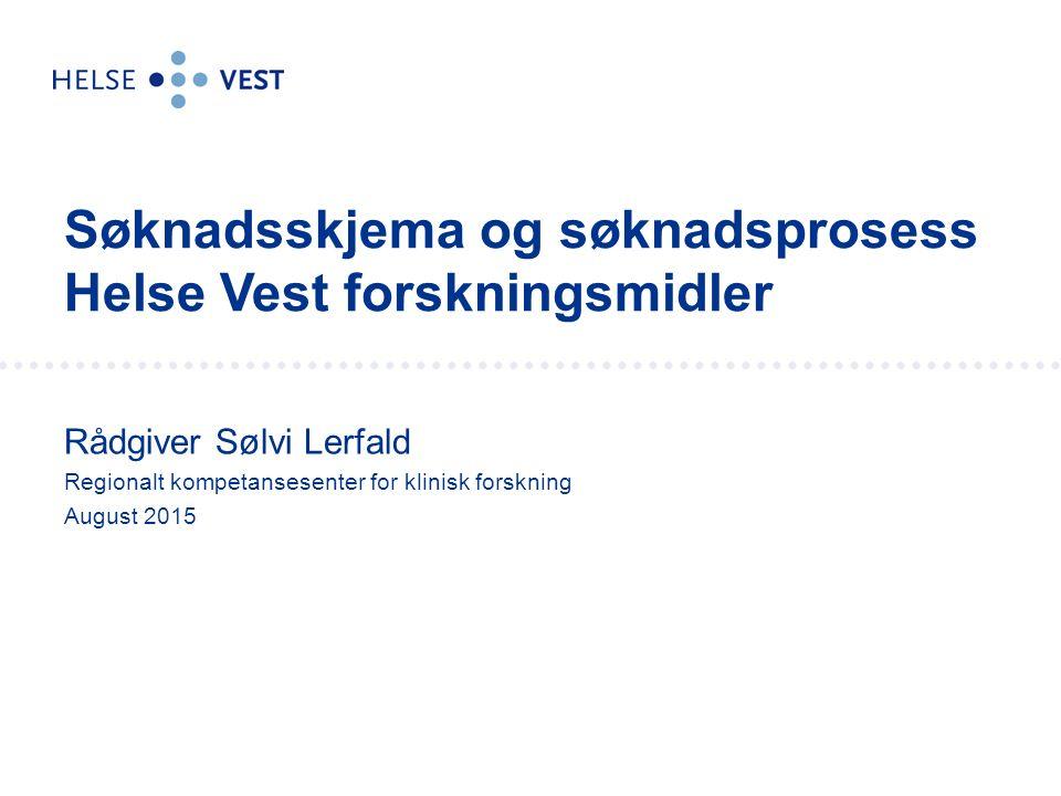 Rådgiver Sølvi Lerfald Regionalt kompetansesenter for klinisk forskning August 2015 Søknadsskjema og søknadsprosess Helse Vest forskningsmidler
