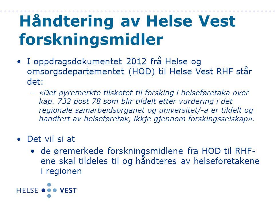 I oppdragsdokumentet 2012 frå Helse og omsorgsdepartementet (HOD) til Helse Vest RHF står det: –«Det øyremerkte tilskotet til forsking i helseføretaka