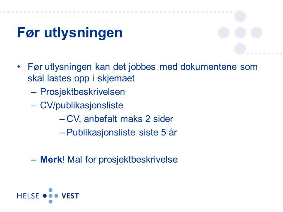 Før utlysningen kan det jobbes med dokumentene som skal lastes opp i skjemaet –Prosjektbeskrivelsen –CV/publikasjonsliste –CV, anbefalt maks 2 sider –