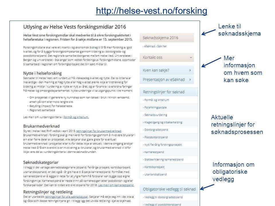 Aktuelle retningslinjer for søknadsprosessen Lenke til søknadsskjema Mer informasjon om hvem som kan søke http://helse-vest.no/forsking Informasjon om
