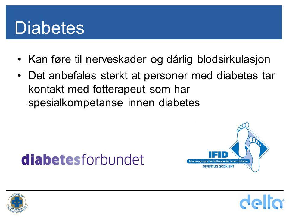 Diabetes Kan føre til nerveskader og dårlig blodsirkulasjon Det anbefales sterkt at personer med diabetes tar kontakt med fotterapeut som har spesialk