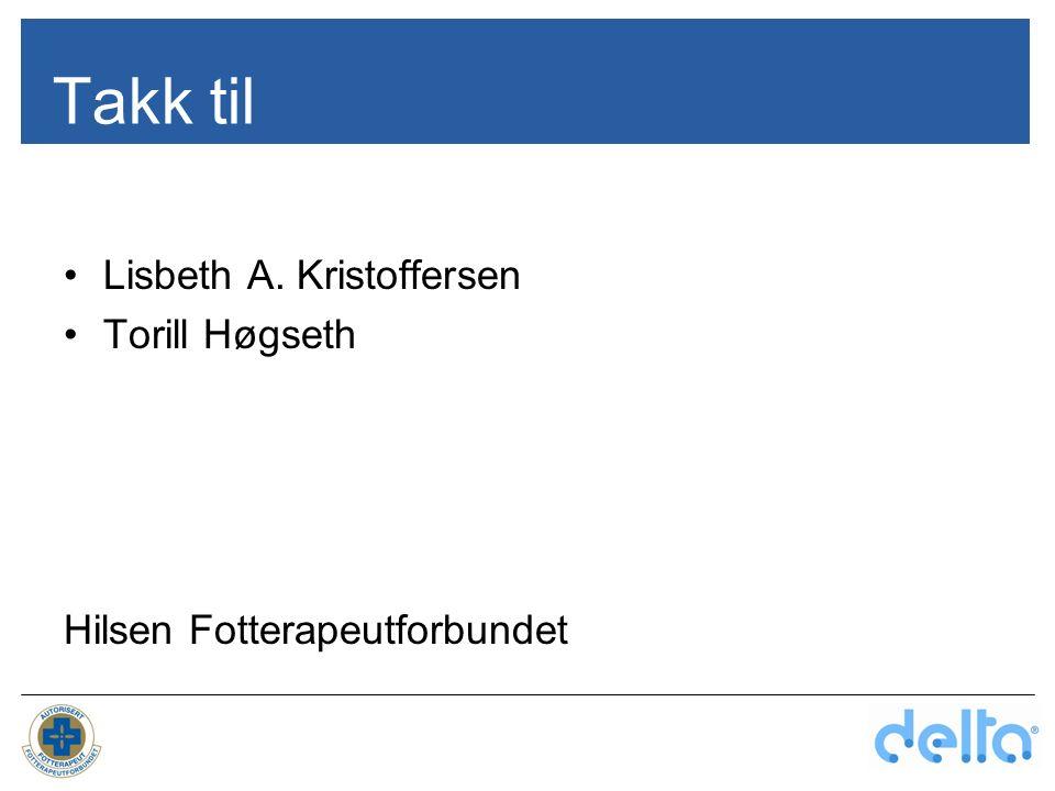 Takk til Lisbeth A. Kristoffersen Torill Høgseth Hilsen Fotterapeutforbundet