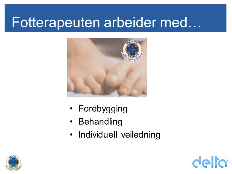 Fotterapeuten arbeider med… Forebygging Behandling Individuell veiledning