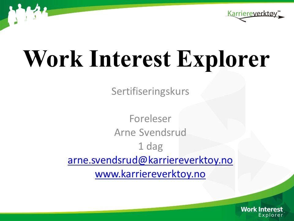 Sertifiseringskurs Foreleser Arne Svendsrud 1 dag arne.svendsrud@karriereverktoy.no www.karriereverktoy.no Work Interest Explorer 1