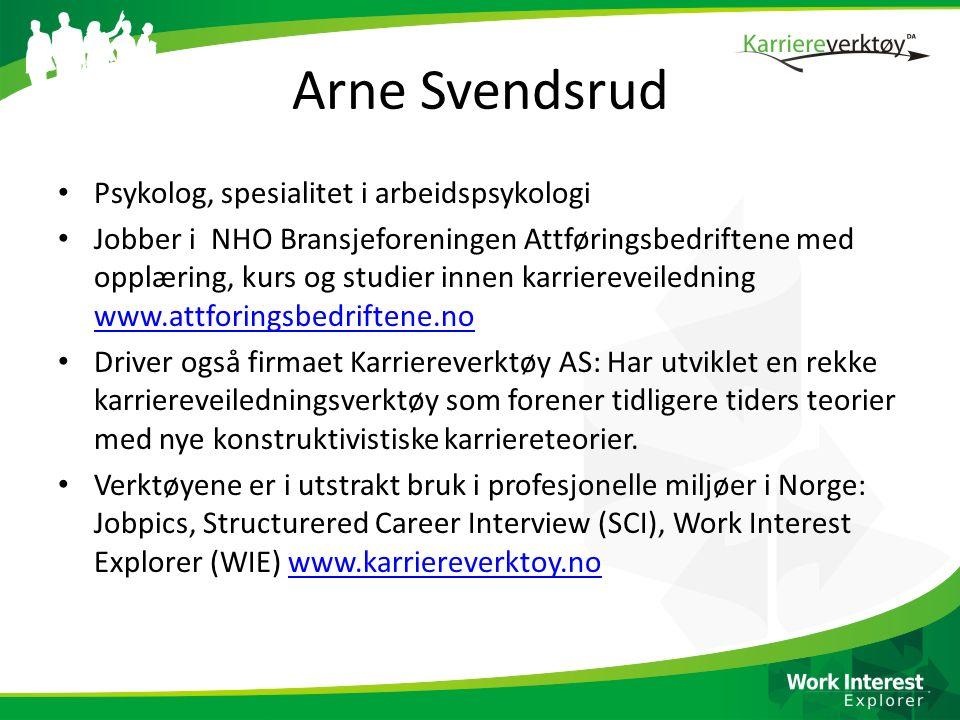 Arne Svendsrud Psykolog, spesialitet i arbeidspsykologi Jobber i NHO Bransjeforeningen Attføringsbedriftene med opplæring, kurs og studier innen karri