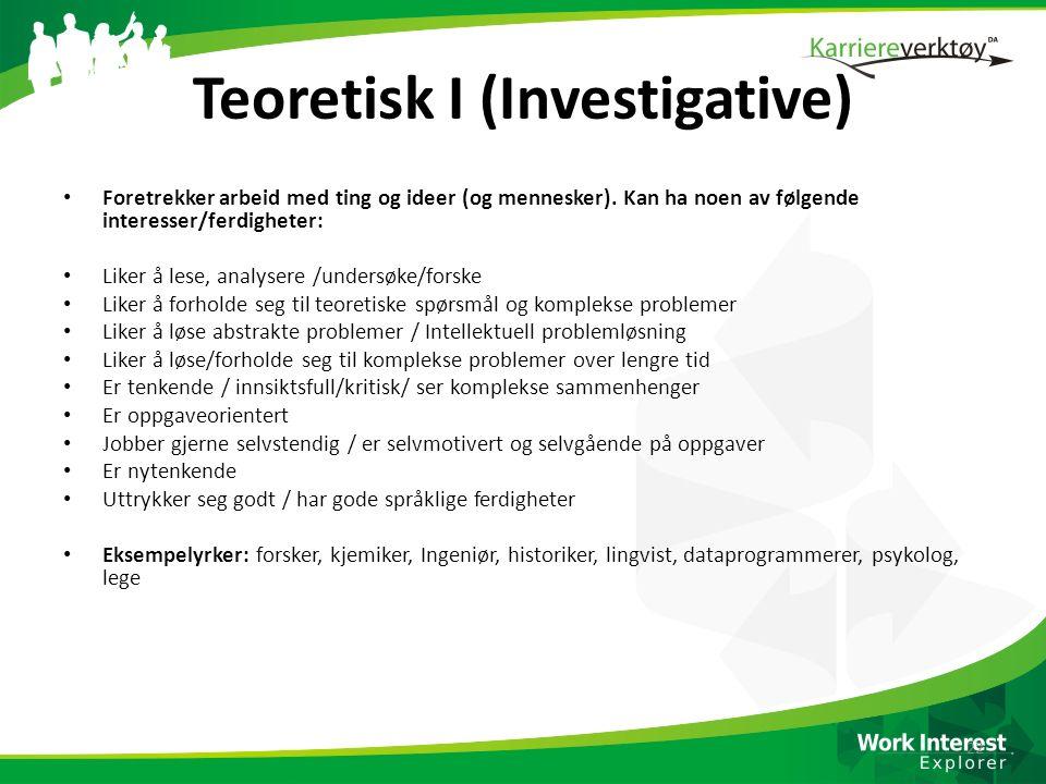 Teoretisk I (Investigative) Foretrekker arbeid med ting og ideer (og mennesker). Kan ha noen av følgende interesser/ferdigheter: Liker å lese, analyse