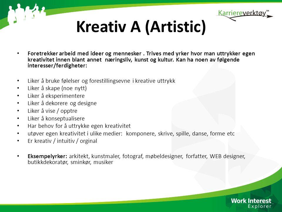 Kreativ A (Artistic) Foretrekker arbeid med ideer og mennesker. Trives med yrker hvor man uttrykker egen kreativitet innen blant annet næringsliv, kun